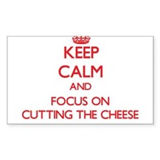 Keep Calm and focus on Cutting The Cheese Decal