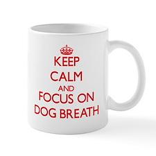 Keep Calm and focus on Dog Breath Mugs