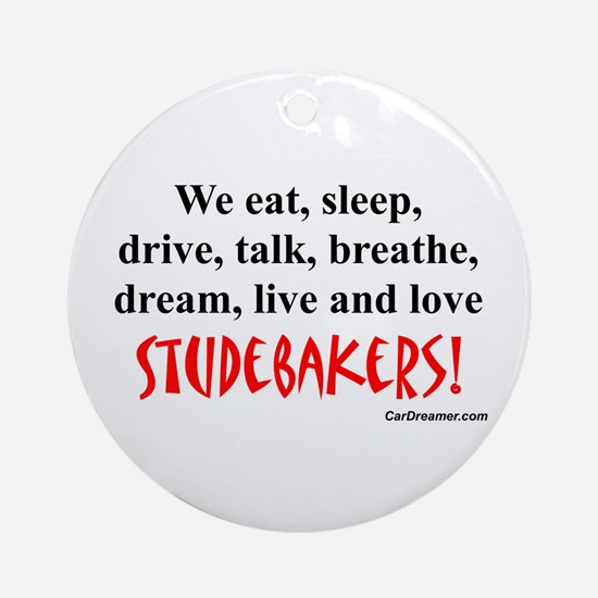 We Eat, Sleep Studebakers- Ornament (Round)
