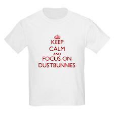 Keep Calm and focus on Dustbunnies T-Shirt