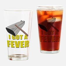 I Got A Fever Drinking Glass