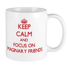 Keep Calm and focus on Imaginary Friends Mugs