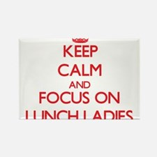 Keep Calm and focus on Lunch Ladies Magnets
