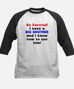 Be Careful I Have A Big Brother Baseball Jersey