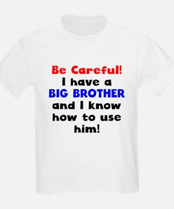 Be Careful I Have A Big Brother T-Shirt