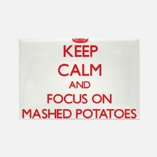 Keep Calm and focus on Mashed Potatoes Magnets