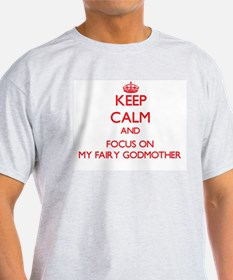 Keep Calm and focus on My Fairy Godmother T-Shirt