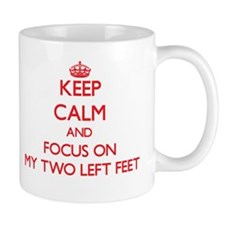 Keep Calm and focus on My Two Left Feet Mugs