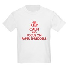 Keep Calm and focus on Paper Shredders T-Shirt