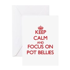 Keep Calm and focus on Pot Bellies Greeting Cards
