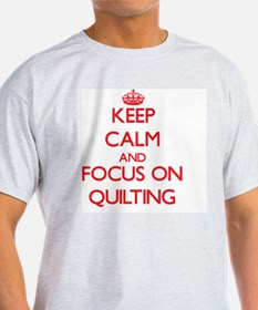 Keep Calm and focus on Quilting T-Shirt