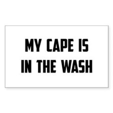 My Cape Is In The Wash Decal