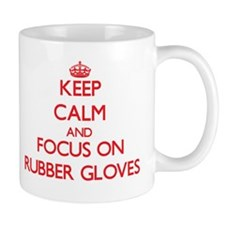 Keep Calm and focus on Rubber Gloves Mugs