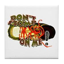 Don't Stomp On Me !  Tile Coaster