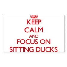 Keep Calm and focus on Sitting Ducks Decal