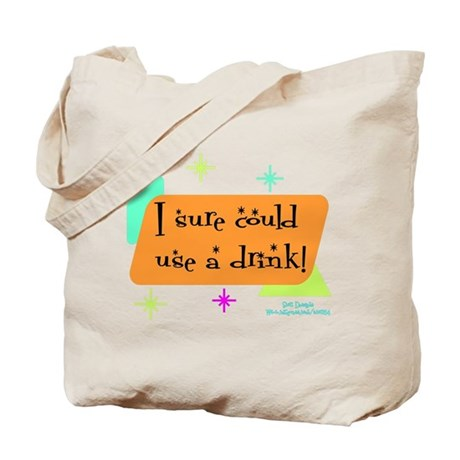 I sure could use a drink Tote Bag