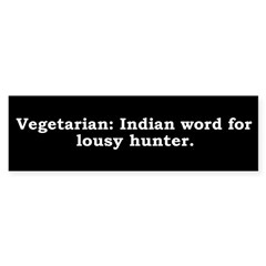 Vegetarian: Indian word for lousy hunter.