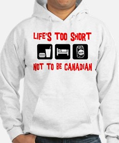 Life's Too Short Not To Be Canadian Hoodie