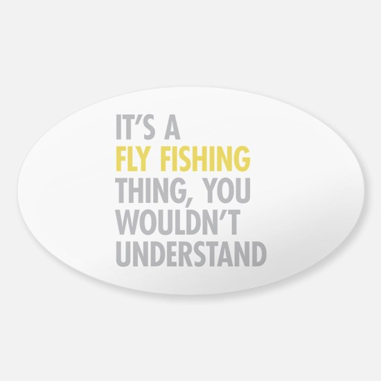 Its A Fly Fishing Thing Sticker (Oval)