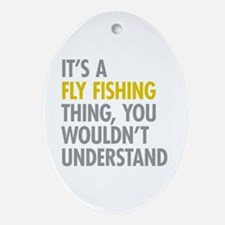 Its A Fly Fishing Thing Ornament (Oval)