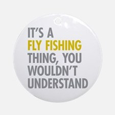 Its A Fly Fishing Thing Ornament (Round)