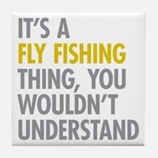 Its A Fly Fishing Thing Tile Coaster