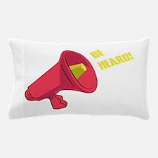 Be Heard Pillow Case
