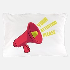 Your Attention Please Pillow Case