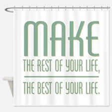 The Best of Your Life Shower Curtain