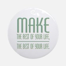 The Best of Your Life Ornament (Round)