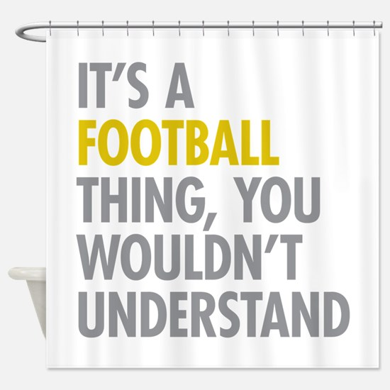 Its A Football Thing Shower Curtain