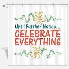 Celebrate Everything Shower Curtain