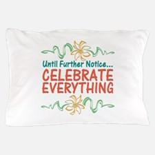 Celebrate Everything Pillow Case