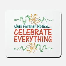 Celebrate Everything Mousepad