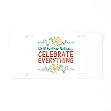 Celebrate Everything Aluminum License Plate