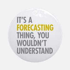 Its A Forecasting Thing Ornament (Round)