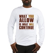 What You Allow Long Sleeve T-Shirt