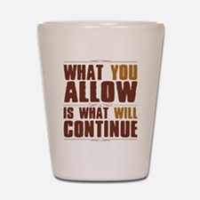 What You Allow Shot Glass