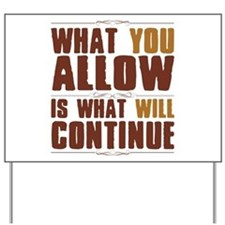 What You Allow Yard Sign