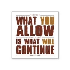 """What You Allow Square Sticker 3"""" x 3"""""""