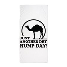 Just Another Dry Hump Day! Beach Towel