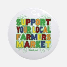Support Your Local Farmers Market Ornament (Round)