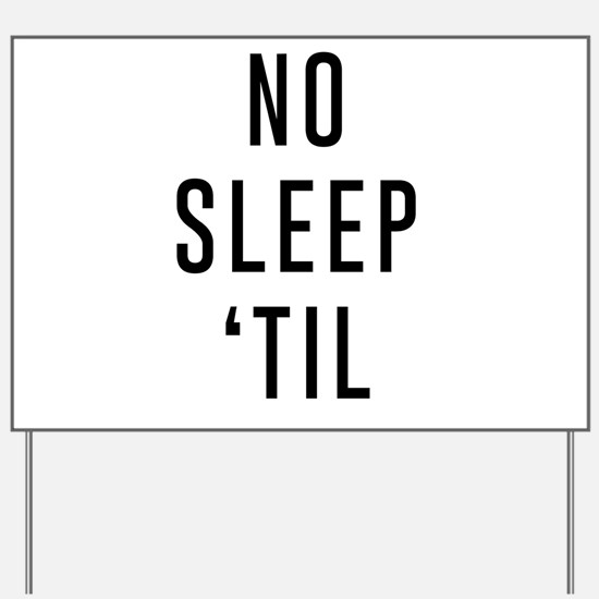 No Sleep 'Til Yard Sign