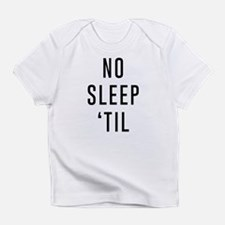 No Sleep 'Til Infant T-Shirt