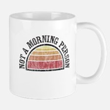Not A Morning Person Mugs