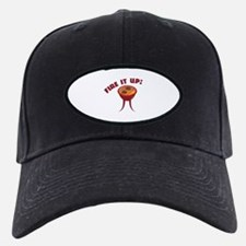 Fire it Up Baseball Hat