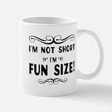 I'm Not Short I'm Fun Size! Mugs