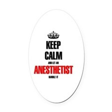 It's an Anesthetist thing you woul Oval Car Magnet