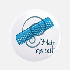 "Hair Me Out 3.5"" Button"