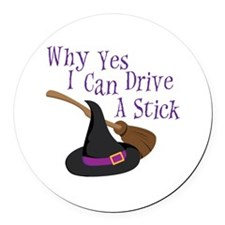 Why Yes I can Drive A Stick Round Car Magnet